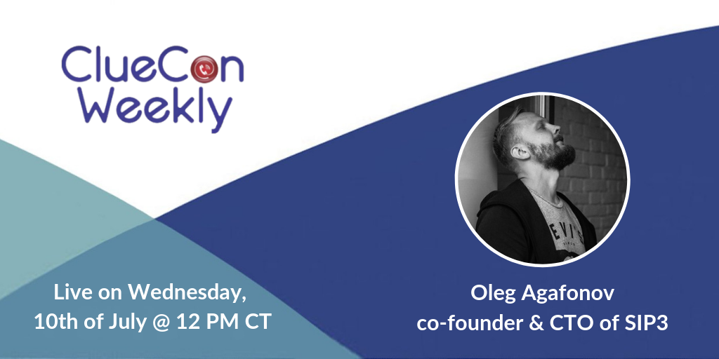 ClueCon Weekly with Oleg Agafonov, co-founder and CTO of SIP3